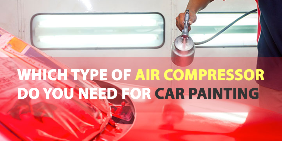 Which Type Of Air Compressor Do You Need For Car Painting