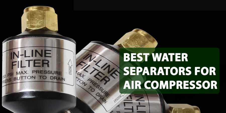 Best Water Separators For Air Compressor