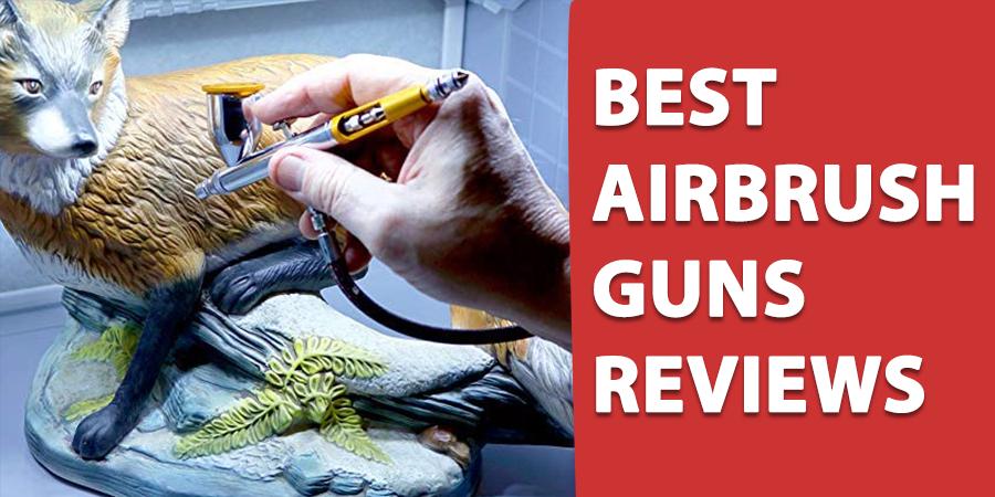 Best Airbrush Guns