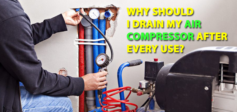 Why Should I Drain My Air Compressor After Every Use